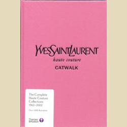 Подиум Ив Сен-Лоран Полные коллекции от кутюр 1962-2002  / Yves Saint Laurent Catwalk The Complete Haute Couture Collections 1962-2002